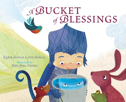 A Bucket of Blessings By Sehgal, Kabir/ Sehgal, Surishtha/ Tsong, Jing Jing (ILT)